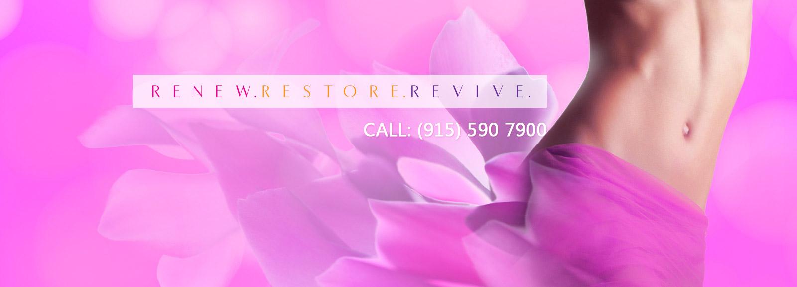RENEW. RESTORE. REVIVE. CALL 915-590-7900